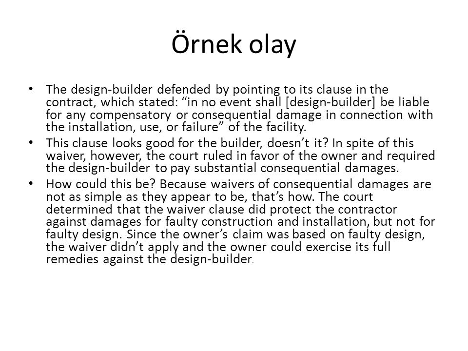 "Örnek olay The design-builder defended by pointing to its clause in the contract, which stated: ""in no event shall [design-builder] be liable for any"