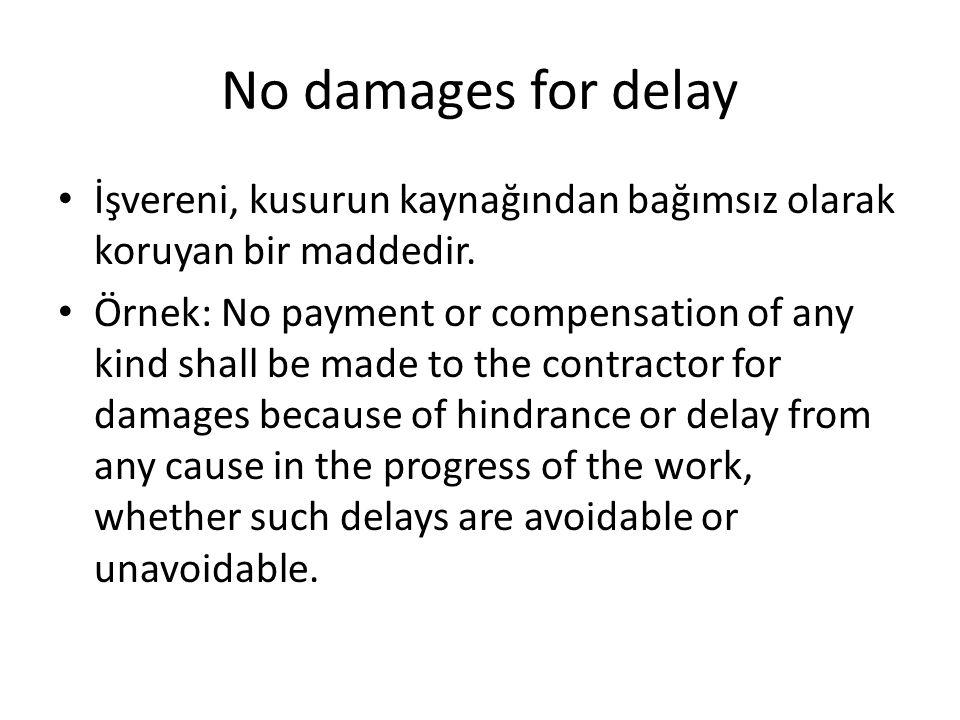 No damages for delay İşvereni, kusurun kaynağından bağımsız olarak koruyan bir maddedir. Örnek: No payment or compensation of any kind shall be made t