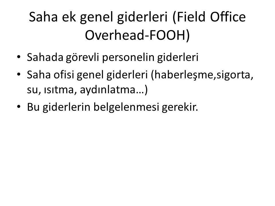 Saha ek genel giderleri (Field Office Overhead-FOOH) Sahada görevli personelin giderleri Saha ofisi genel giderleri (haberleşme,sigorta, su, ısıtma, a