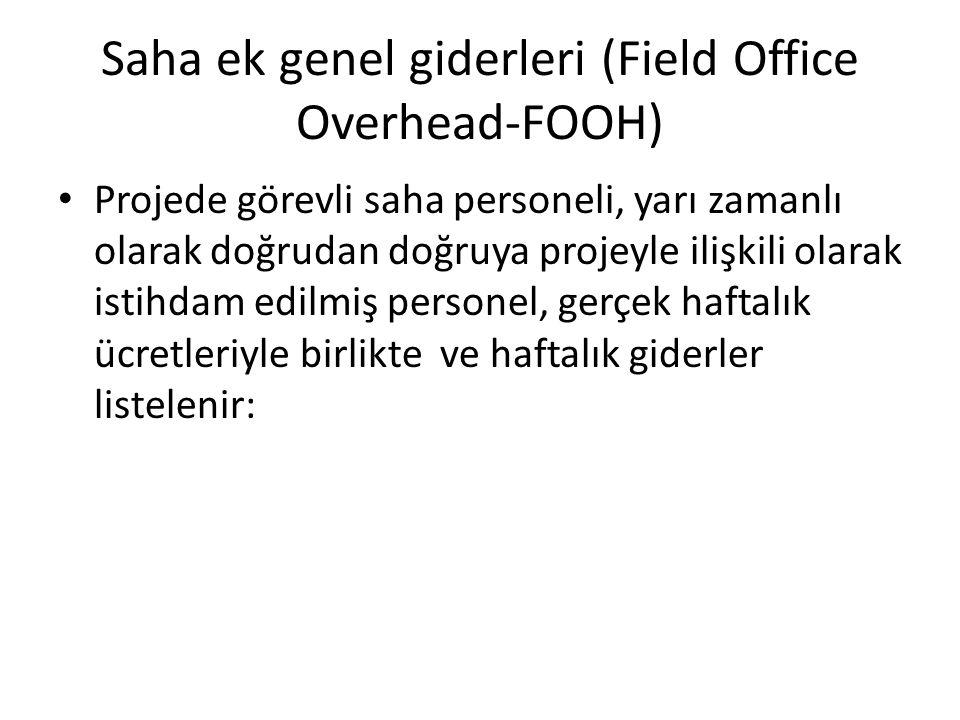 Saha ek genel giderleri (Field Office Overhead-FOOH) Projede görevli saha personeli, yarı zamanlı olarak doğrudan doğruya projeyle ilişkili olarak ist