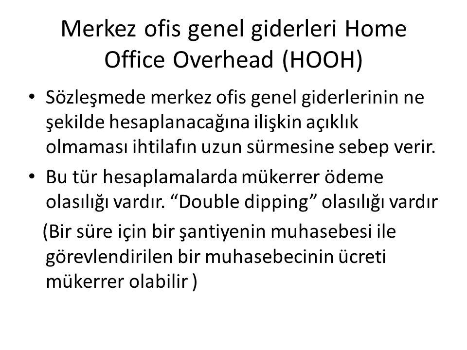 Merkez ofis genel giderleri Home Office Overhead (HOOH) Sözleşmede merkez ofis genel giderlerinin ne şekilde hesaplanacağına ilişkin açıklık olmaması