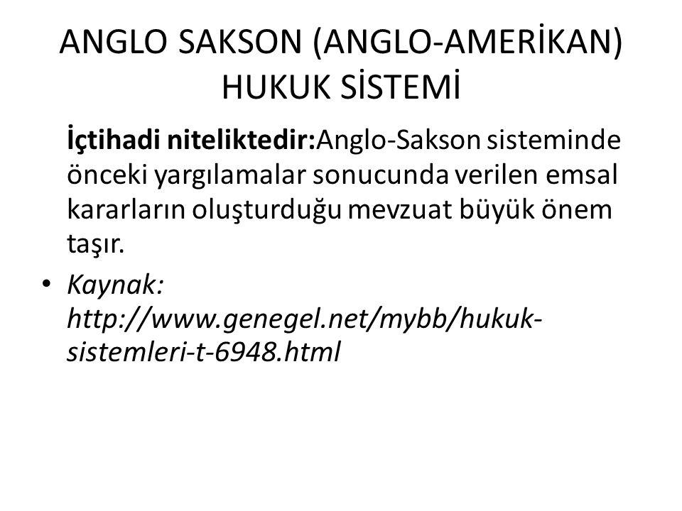 ANGLO SAKSON (ANGLO-AMERİKAN) HUKUK SİSTEMİ İçtihadi niteliktedir:Anglo-Sakson sisteminde önceki yargılamalar sonucunda verilen emsal kararların oluşt