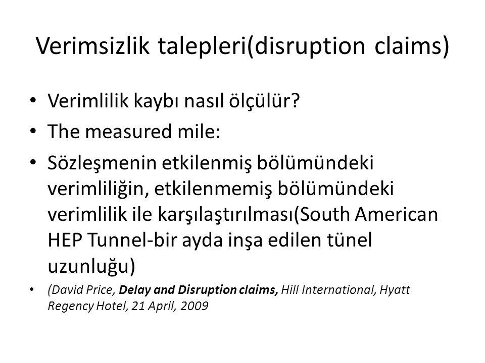Verimsizlik talepleri(disruption claims) Verimlilik kaybı nasıl ölçülür? The measured mile: Sözleşmenin etkilenmiş bölümündeki verimliliğin, etkilenme