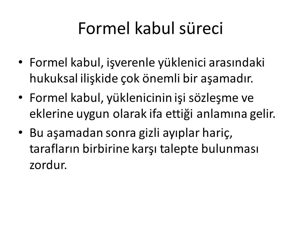 Formel kabul süreci Formel kabul, işverenle yüklenici arasındaki hukuksal ilişkide çok önemli bir aşamadır. Formel kabul, yüklenicinin işi sözleşme ve
