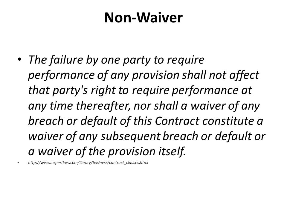 Non-Waiver The failure by one party to require performance of any provision shall not affect that party's right to require performance at any time the
