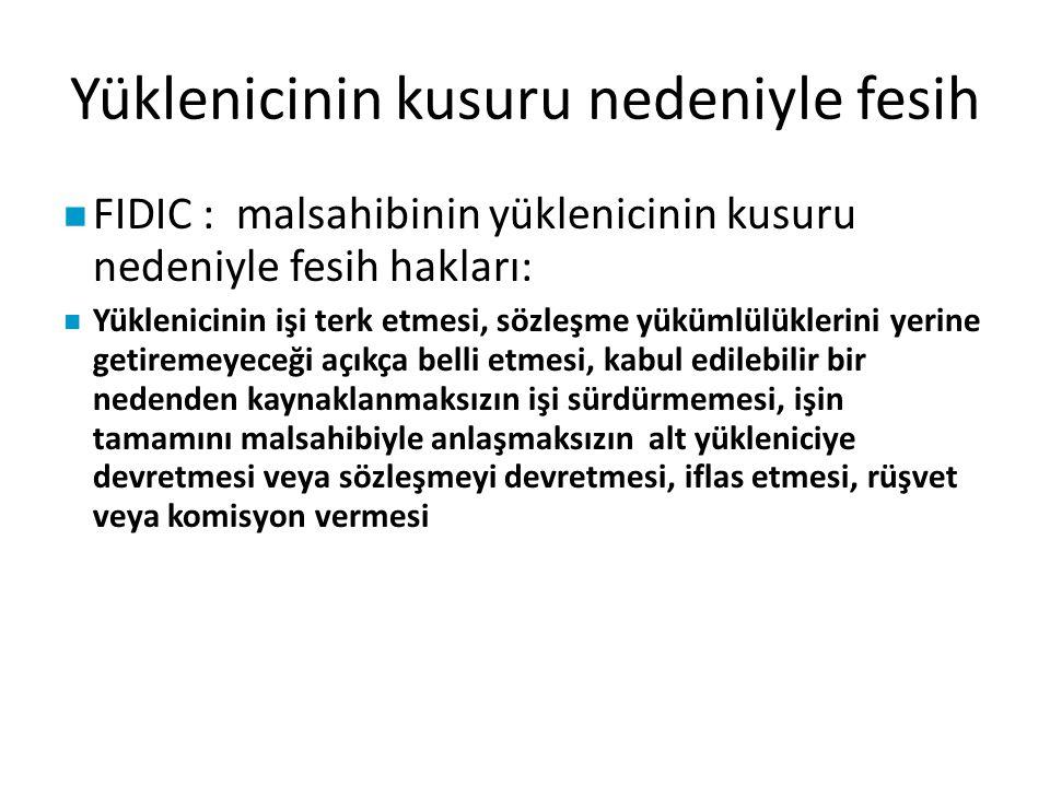 Yüklenicinin kusuru nedeniyle fesih FIDIC : malsahibinin yüklenicinin kusuru nedeniyle fesih hakları: Yüklenicinin işi terk etmesi, sözleşme yükümlülü