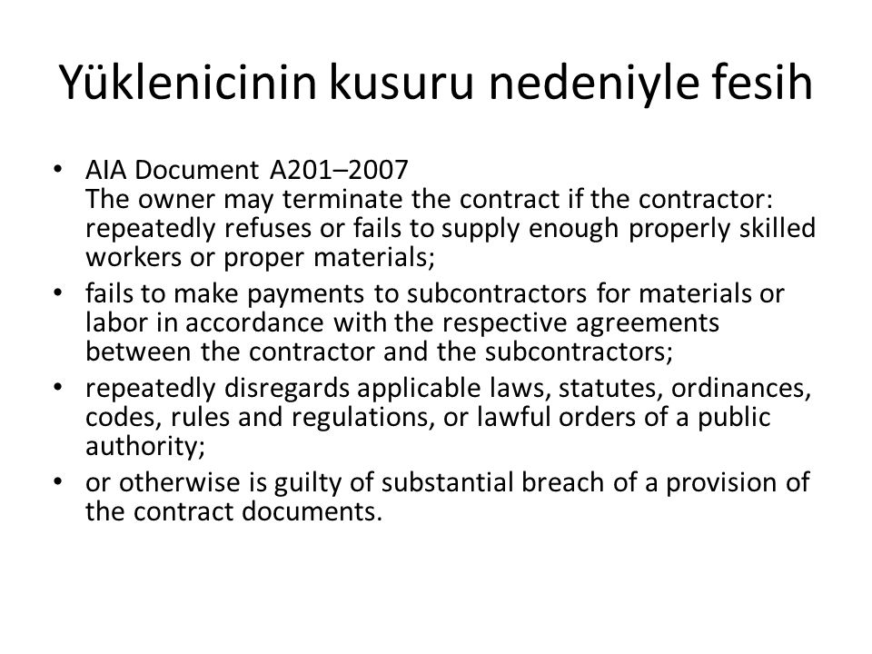 Yüklenicinin kusuru nedeniyle fesih AIA Document A201–2007 The owner may terminate the contract if the contractor: repeatedly refuses or fails to supp