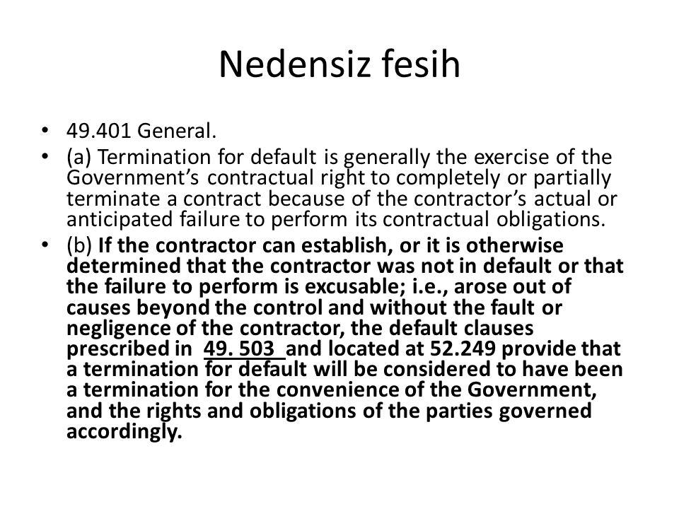 Nedensiz fesih 49.401 General. (a) Termination for default is generally the exercise of the Government's contractual right to completely or partially