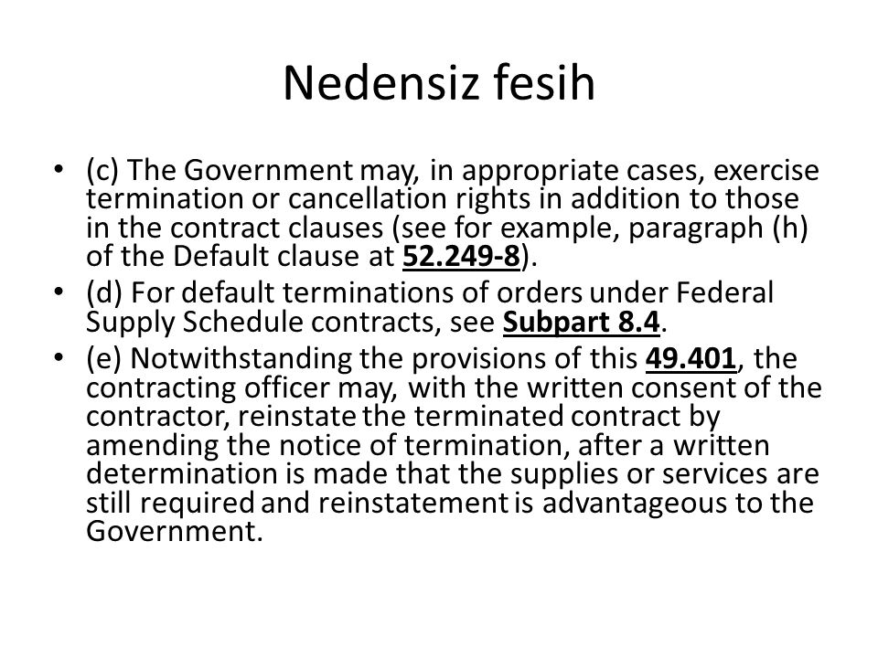 Nedensiz fesih (c) The Government may, in appropriate cases, exercise termination or cancellation rights in addition to those in the contract clauses