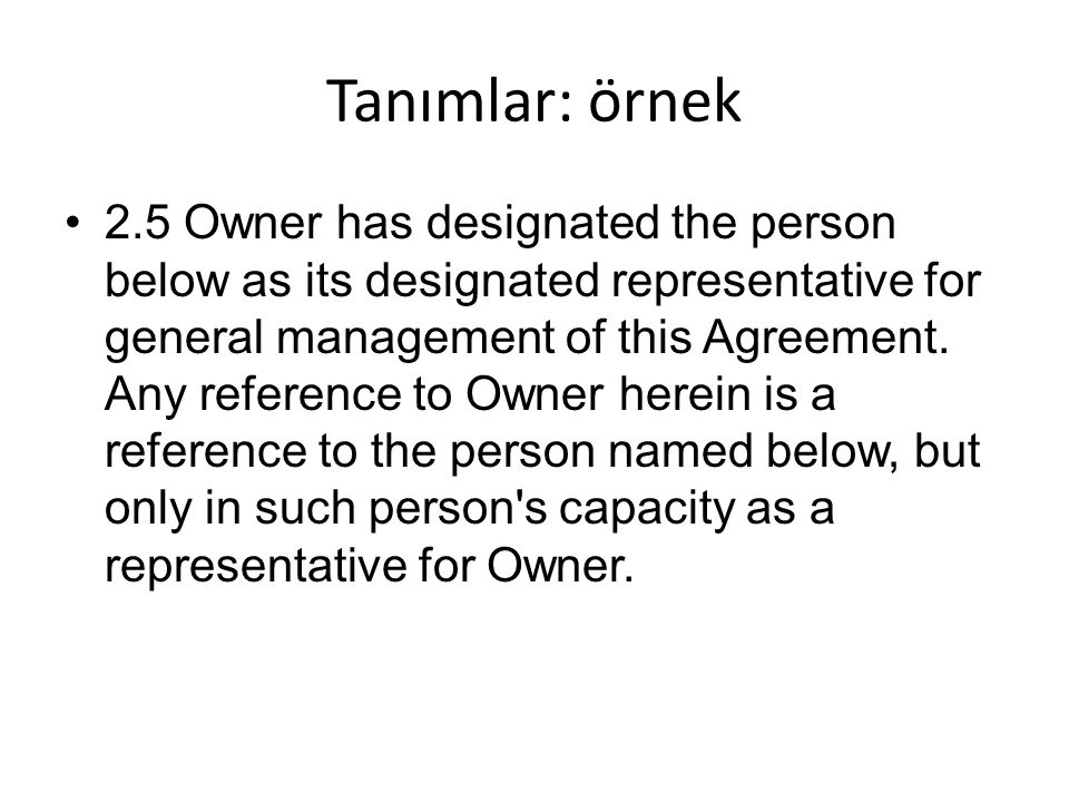 Tanımlar: örnek 2.5 Owner has designated the person below as its designated representative for general management of this Agreement. Any reference to