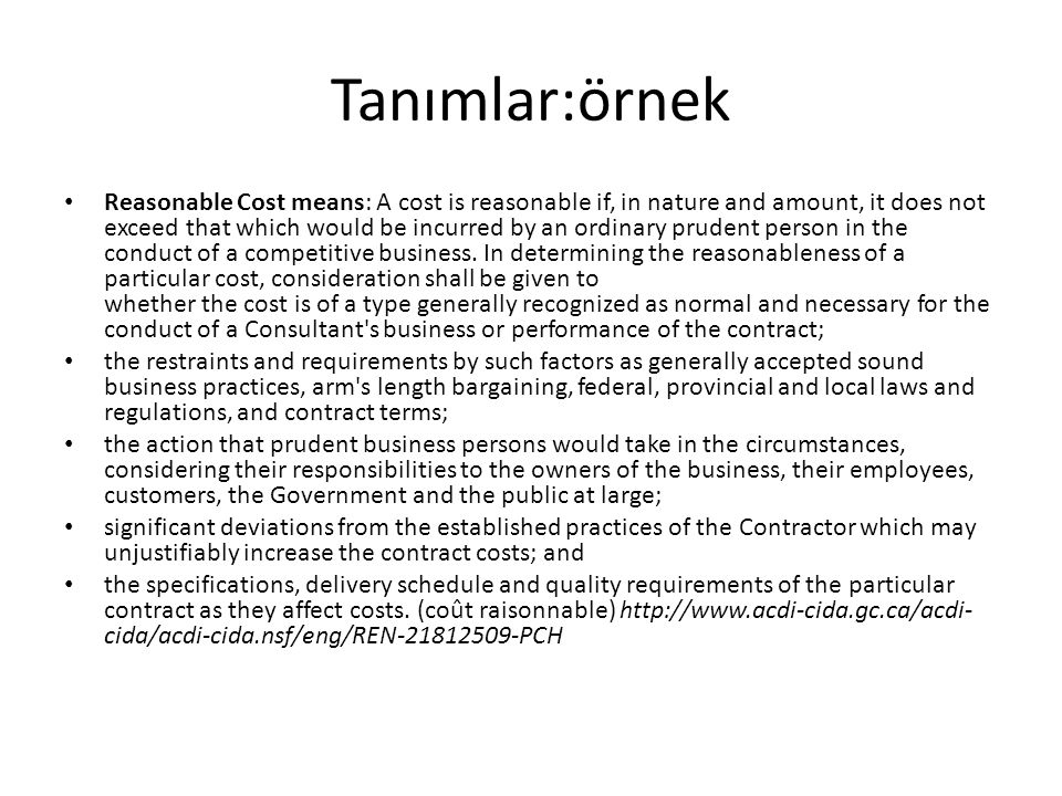 Tanımlar:örnek Reasonable Cost means: A cost is reasonable if, in nature and amount, it does not exceed that which would be incurred by an ordinary pr