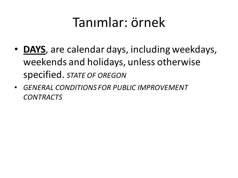 Tanımlar: örnek DAYS, are calendar days, including weekdays, weekends and holidays, unless otherwise specified. STATE OF OREGON GENERAL CONDITIONS FOR
