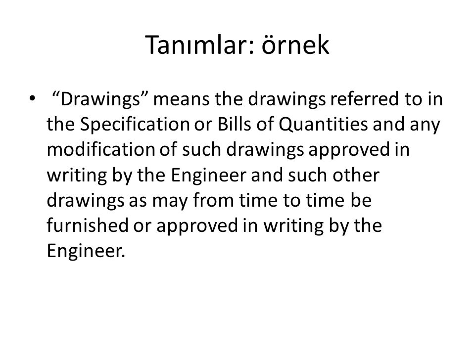 "Tanımlar: örnek ""Drawings"" means the drawings referred to in the Specification or Bills of Quantities and any modification of such drawings approved i"