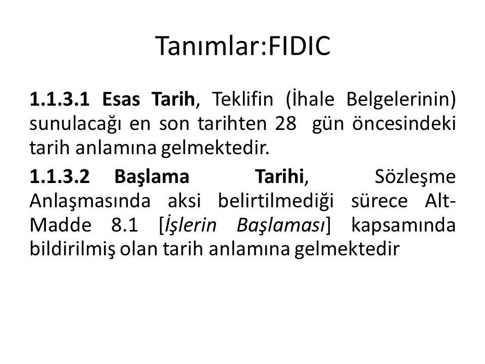 Tanımlar:FIDIC 1.1.3.1 Esas Tarih, Teklifin (İhale Belgelerinin) sunulacağı en son tarihten 28 gün öncesindeki tarih anlamına gelmektedir. 1.1.3.2Başl