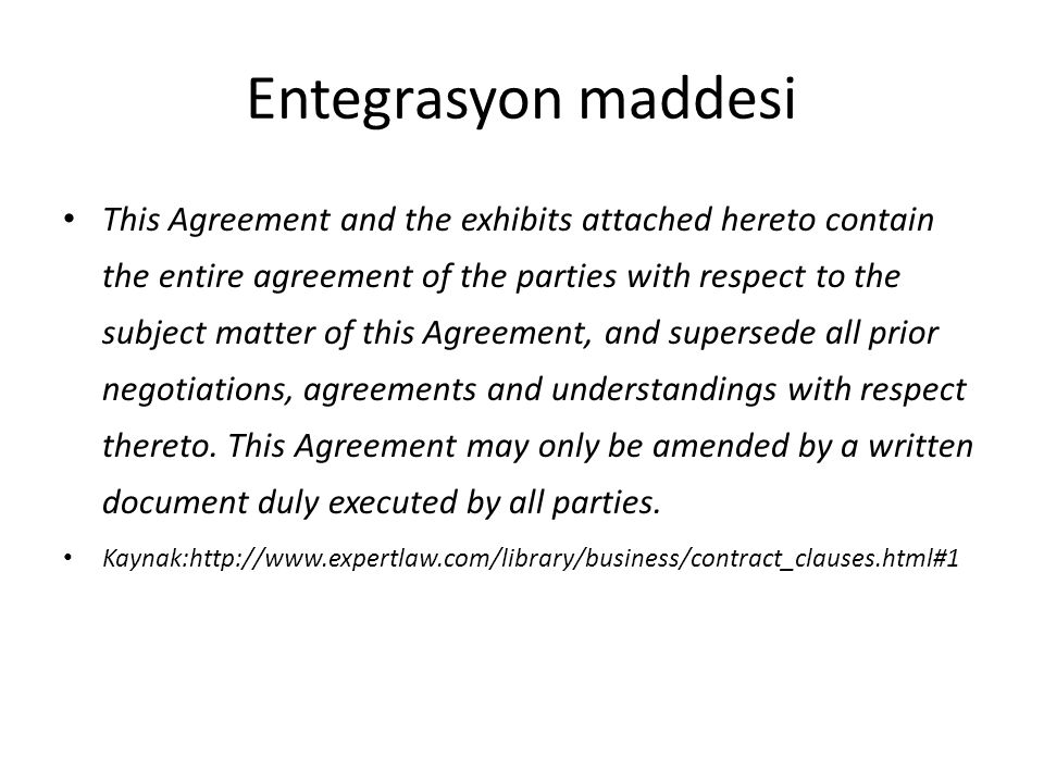 Entegrasyon maddesi This Agreement and the exhibits attached hereto contain the entire agreement of the parties with respect to the subject matter of