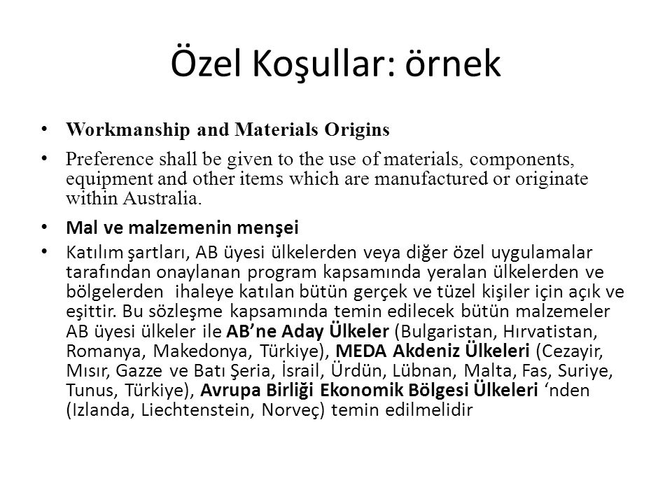 Özel Koşullar: örnek Workmanship and Materials Origins Preference shall be given to the use of materials, components, equipment and other items which