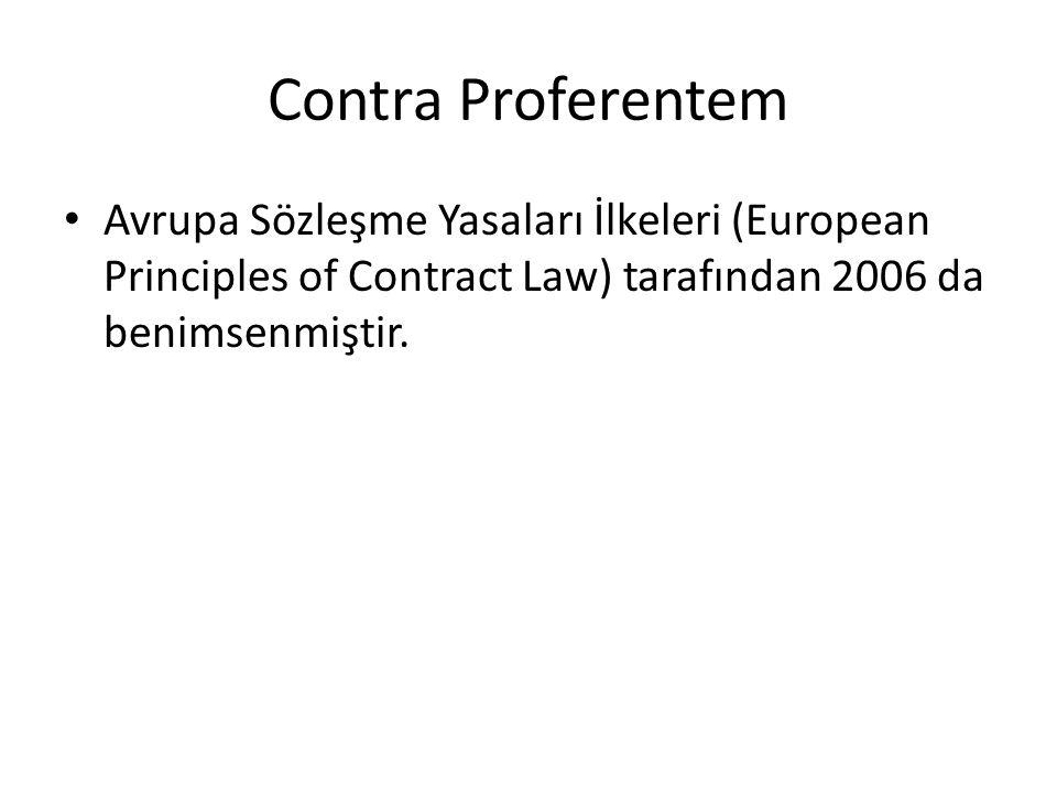 Contra Proferentem Avrupa Sözleşme Yasaları İlkeleri (European Principles of Contract Law) tarafından 2006 da benimsenmiştir.