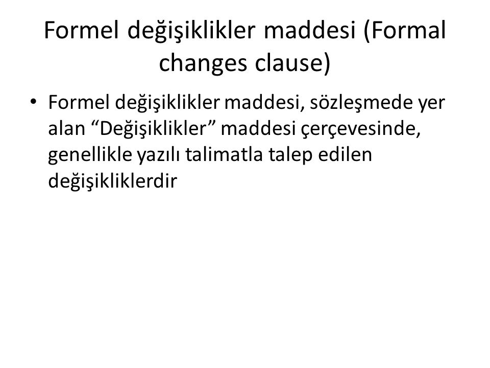 "Formel değişiklikler maddesi (Formal changes clause) Formel değişiklikler maddesi, sözleşmede yer alan ""Değişiklikler"" maddesi çerçevesinde, genellikl"