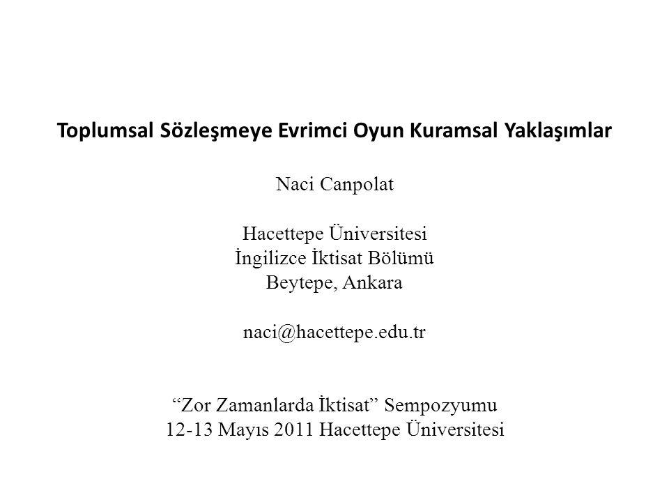 Toplumsal Sözleşmeye Evrimci Oyun Kuramsal Yaklaşımlar Naci Canpolat Hacettepe Üniversitesi İngilizce İktisat Bölümü Beytepe, Ankara naci@hacettepe.ed