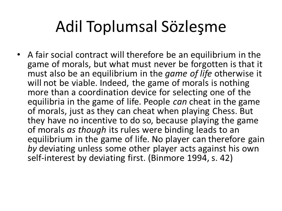 Adil Toplumsal Sözleşme A fair social contract will therefore be an equilibrium in the game of morals, but what must never be forgotten is that it mus