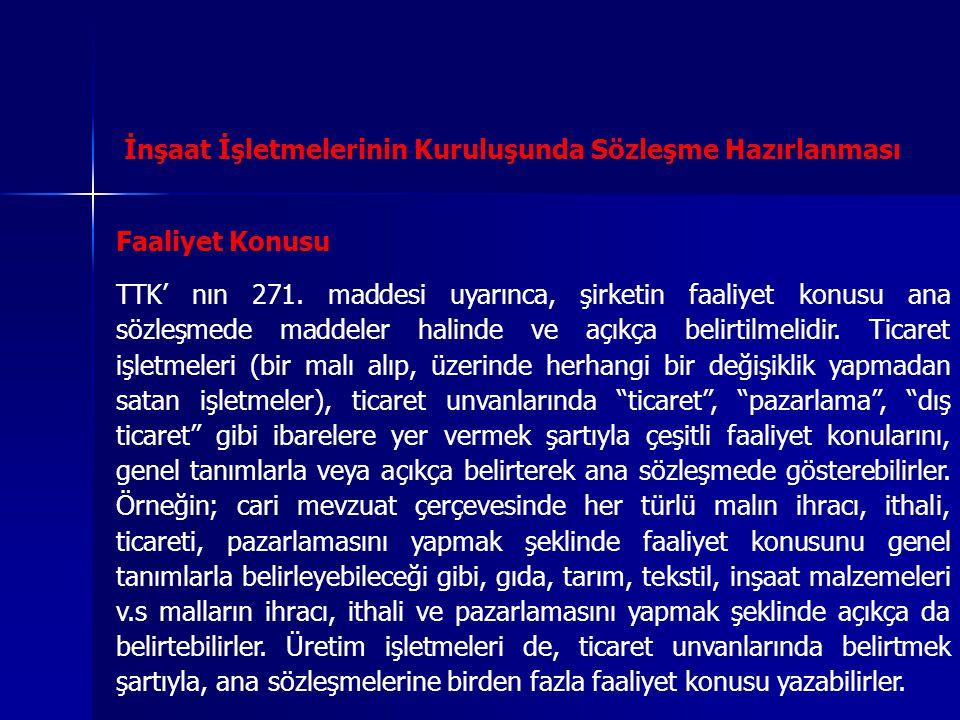 İnşaat İşletmelerinin Kuruluşunda Sözleşme Hazırlanması Faaliyet Konusu TTK' nın 271. maddesi uyarınca, şirketin faaliyet konusu ana sözleşmede maddel
