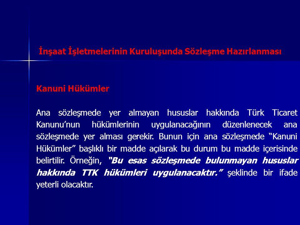 İnşaat İşletmelerinin Kuruluşunda Sözleşme Hazırlanması Kanuni Hükümler Ana sözleşmede yer almayan hususlar hakkında Türk Ticaret Kanunu'nun hükümleri