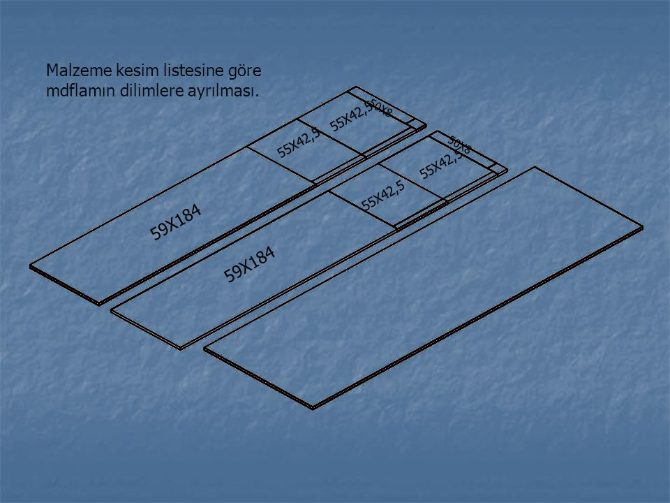 59X184 55X42,5 50X8 Malzeme kesim listesine göre mdflamın dilimlere ayrılması.