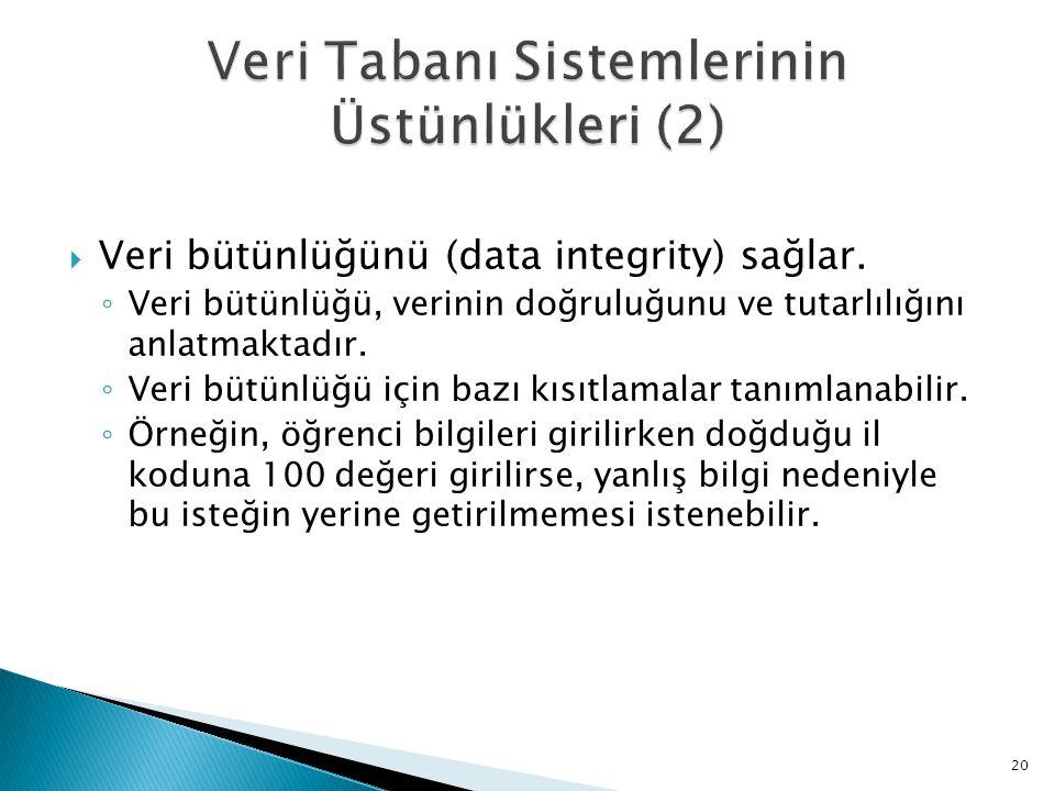  Veri bütünlüğünü (data integrity) sağlar. ◦ Veri bütünlüğü, verinin doğruluğunu ve tutarlılığını anlatmaktadır. ◦ Veri bütünlüğü için bazı kısıtlama