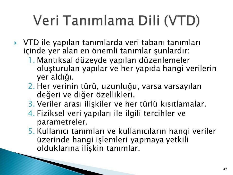 VTD ile yapılan tanımlarda veri tabanı tanımları içinde yer alan en önemli tanımlar şunlardır: 1.Mantıksal düzeyde yapılan düzenlemeler oluşturulan