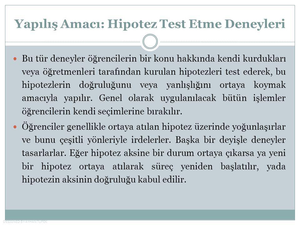 Yapılış Amacı: Hipotez Test Etme Deneyleri Bu tür deneyler öğrencilerin bir konu hakkında kendi kurdukları veya öğretmenleri tarafından kurulan hipotezleri test ederek, bu hipotezlerin doğruluğunu veya yanlışlığını ortaya koymak amacıyla yapılır.