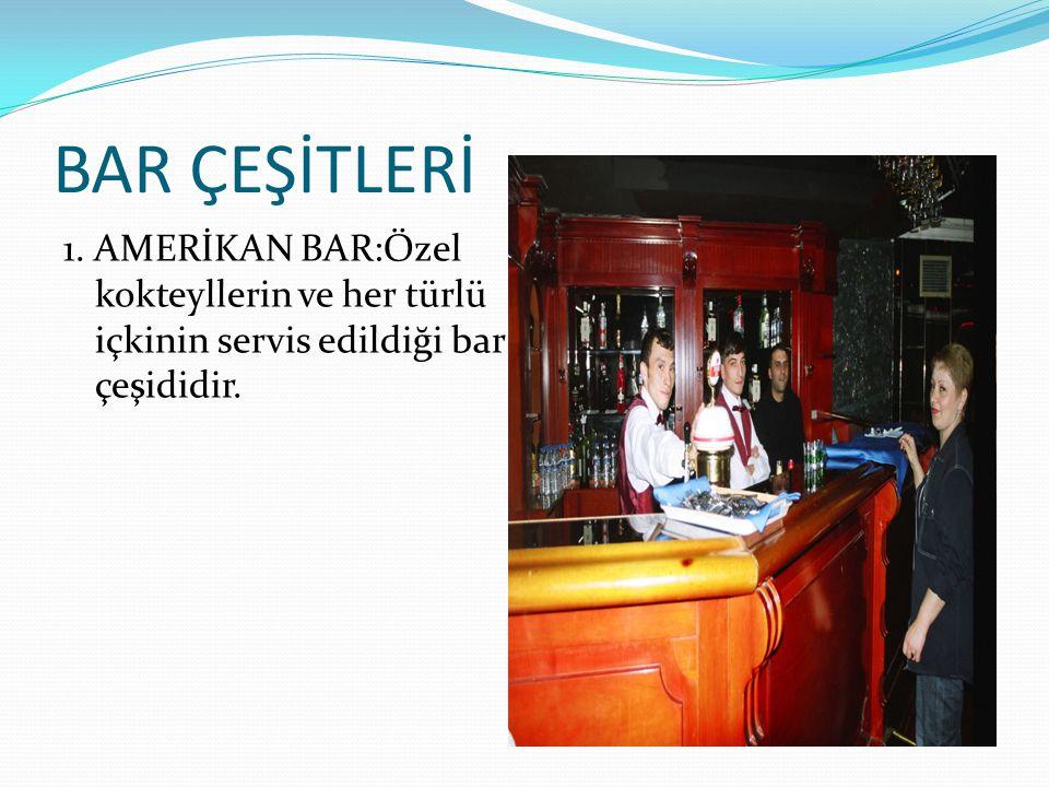 BAR ÇEŞİTLERİ 1. AMERİKAN BAR:Özel kokteyllerin ve her türlü içkinin servis edildiği bar çeşididir.