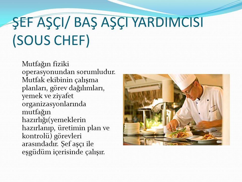 ŞEF AŞÇI/ BAŞ AŞÇI YARDIMCISI (SOUS CHEF) Mutfağın fiziki operasyonundan sorumludur. Mutfak ekibinin çalışma planları, görev dağılımları, yemek ve ziy