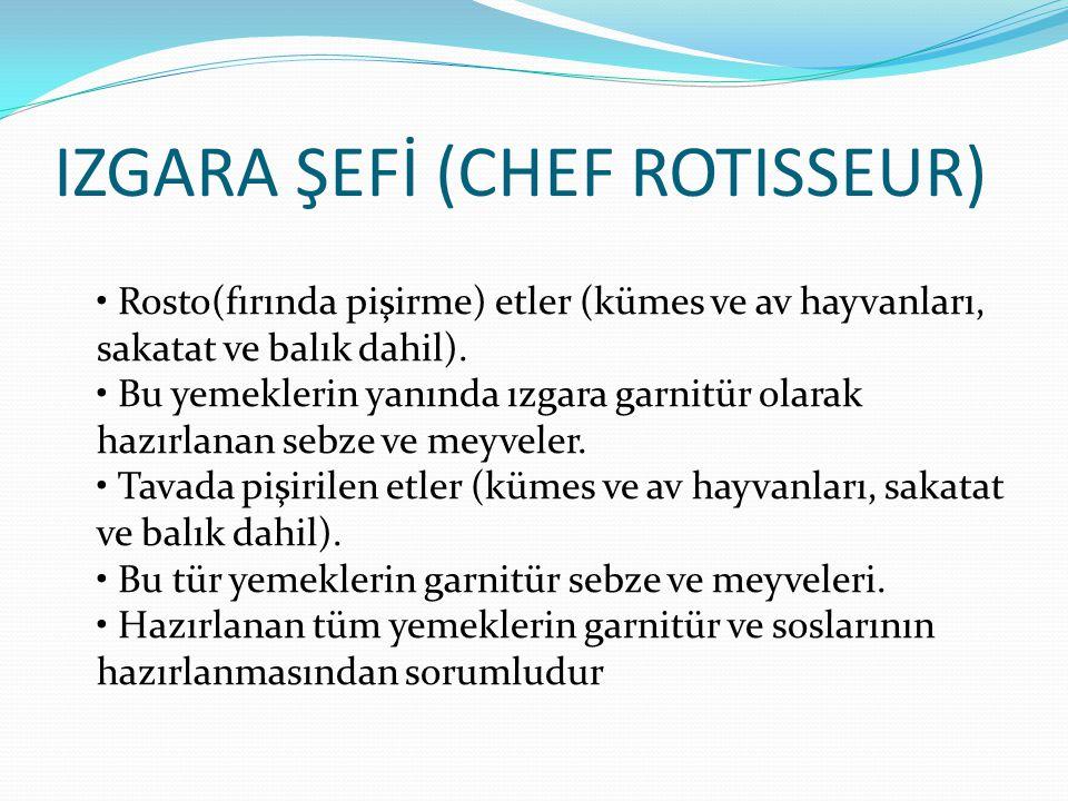 IZGARA ŞEFİ (CHEF ROTISSEUR) Rosto(fırında pişirme) etler (kümes ve av hayvanları, sakatat ve balık dahil). Bu yemeklerin yanında ızgara garnitür olar