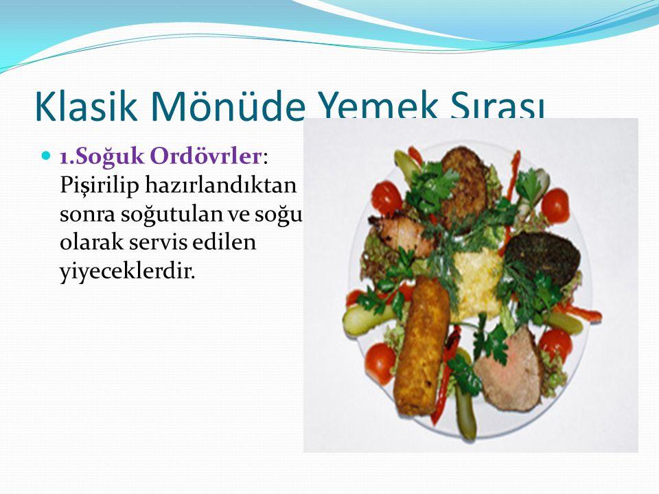 Klasik Mönüde Yemek Sırası 1.Soğuk Ordövrler: Pişirilip hazırlandıktan sonra soğutulan ve soğuk olarak servis edilen yiyeceklerdir.