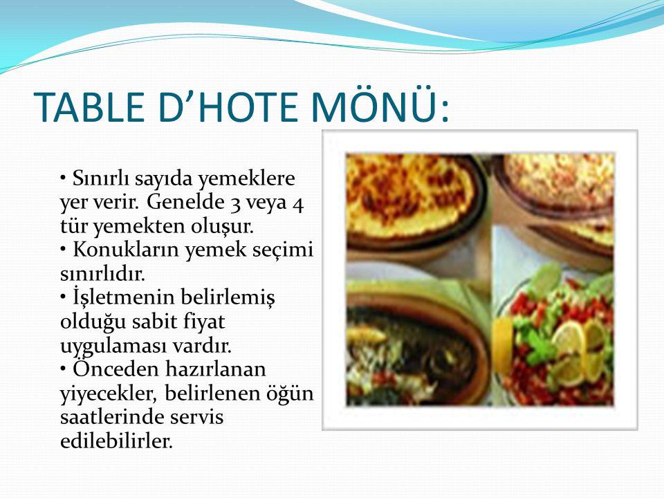 TABLE D'HOTE MÖNÜ: Sınırlı sayıda yemeklere yer verir. Genelde 3 veya 4 tür yemekten oluşur. Konukların yemek seçimi sınırlıdır. İşletmenin belirlemiş