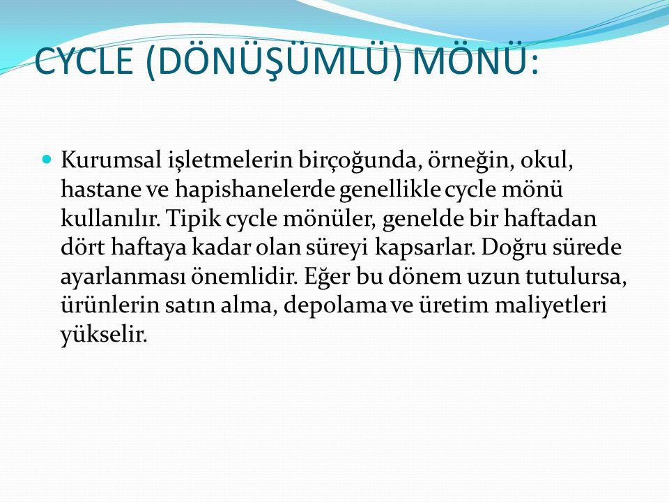 CYCLE (DÖNÜŞÜMLÜ) MÖNÜ: Kurumsal işletmelerin birçoğunda, örneğin, okul, hastane ve hapishanelerde genellikle cycle mönü kullanılır. Tipik cycle mönül