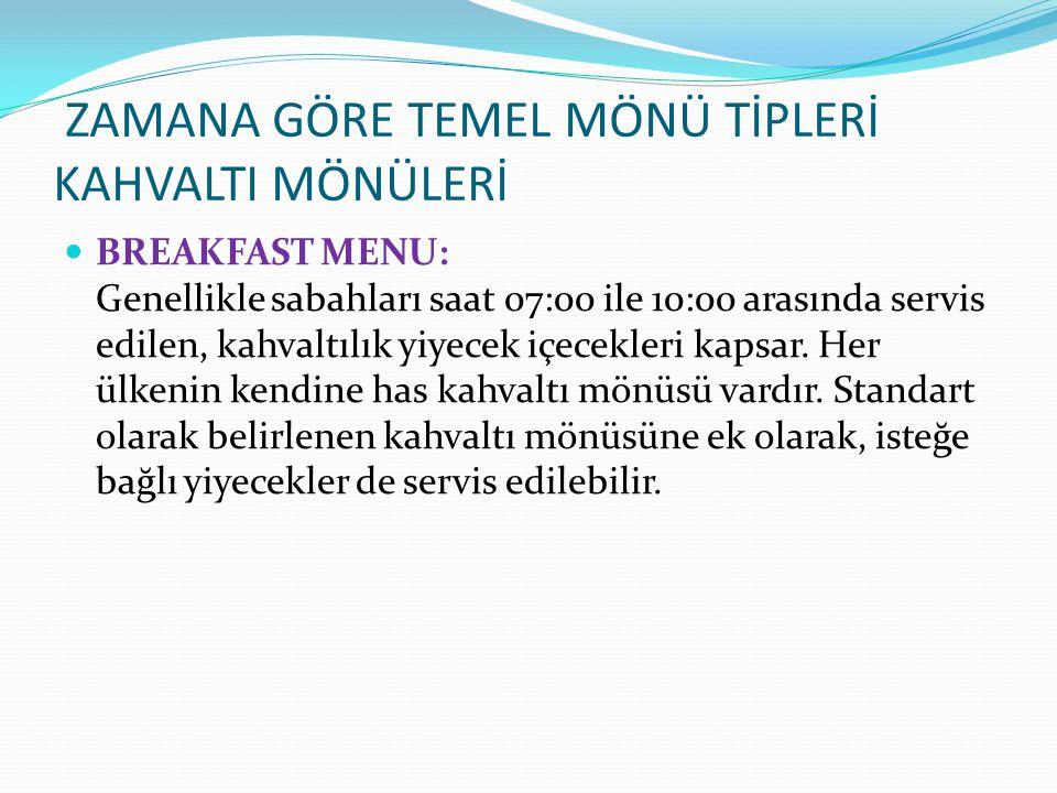 ZAMANA GÖRE TEMEL MÖNÜ TİPLERİ KAHVALTI MÖNÜLERİ BREAKFAST MENU: Genellikle sabahları saat 07:00 ile 10:00 arasında servis edilen, kahvaltılık yiyecek