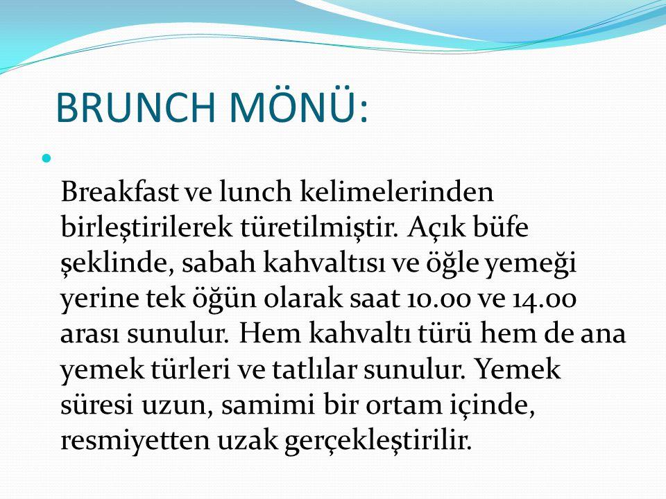 BRUNCH MÖNÜ: Breakfast ve lunch kelimelerinden birleştirilerek türetilmiştir. Açık büfe şeklinde, sabah kahvaltısı ve öğle yemeği yerine tek öğün olar