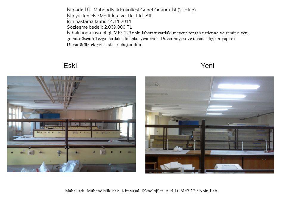İşin adı: İ.Ü. Mühendislik Fakültesi Genel Onarım İşi (2. Etap) İşin yüklenicisi: Merit İnş. ve Tic. Ltd. Şti. İşin başlama tarihi: 14.11.2011 Sözleşm
