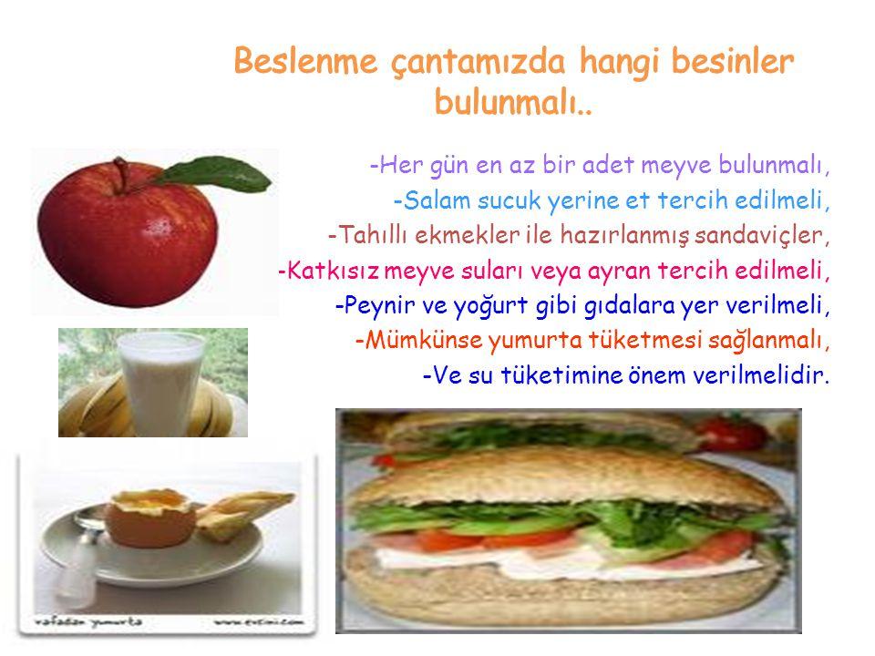 -Her gün en az bir adet meyve bulunmalı, -Salam sucuk yerine et tercih edilmeli, -Tahıllı ekmekler ile hazırlanmış sandaviçler, -Katkısız meyve suları