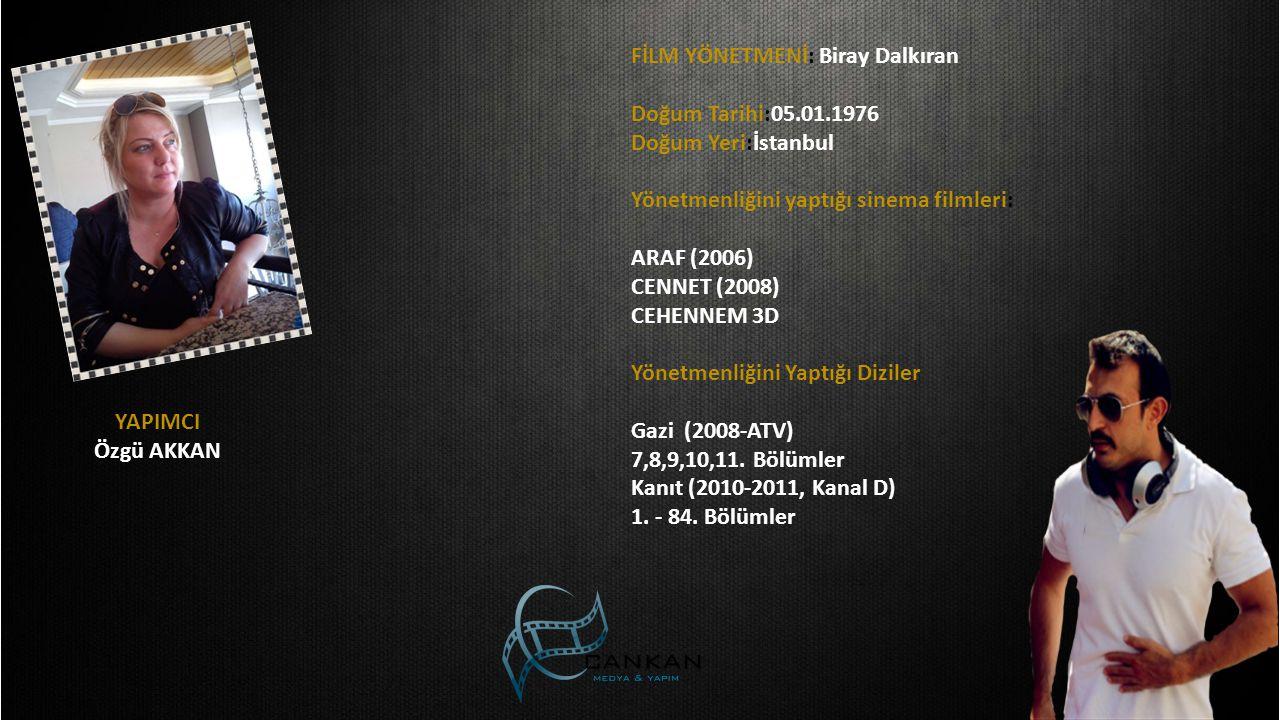 FİLM YÖNETMENİ: Biray Dalkıran Doğum Tarihi:05.01.1976 Doğum Yeri:İstanbul Yönetmenliğini yaptığı sinema filmleri: ARAF (2006) CENNET (2008) CEHENNEM