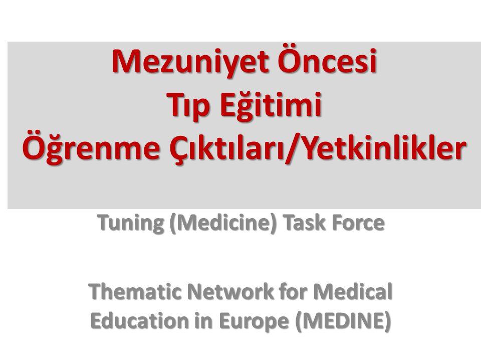 Mezuniyet Öncesi Tıp Eğitimi Öğrenme Çıktıları/Yetkinlikler Tuning (Medicine) Task Force Thematic Network for Medical Education in Europe (MEDINE)