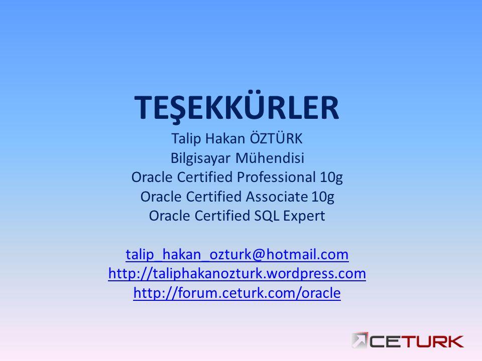 TEŞEKKÜRLER Talip Hakan ÖZTÜRK Bilgisayar Mühendisi Oracle Certified Professional 10g Oracle Certified Associate 10g Oracle Certified SQL Expert talip_hakan_ozturk@hotmail.com http://taliphakanozturk.wordpress.com http://forum.ceturk.com/oracle