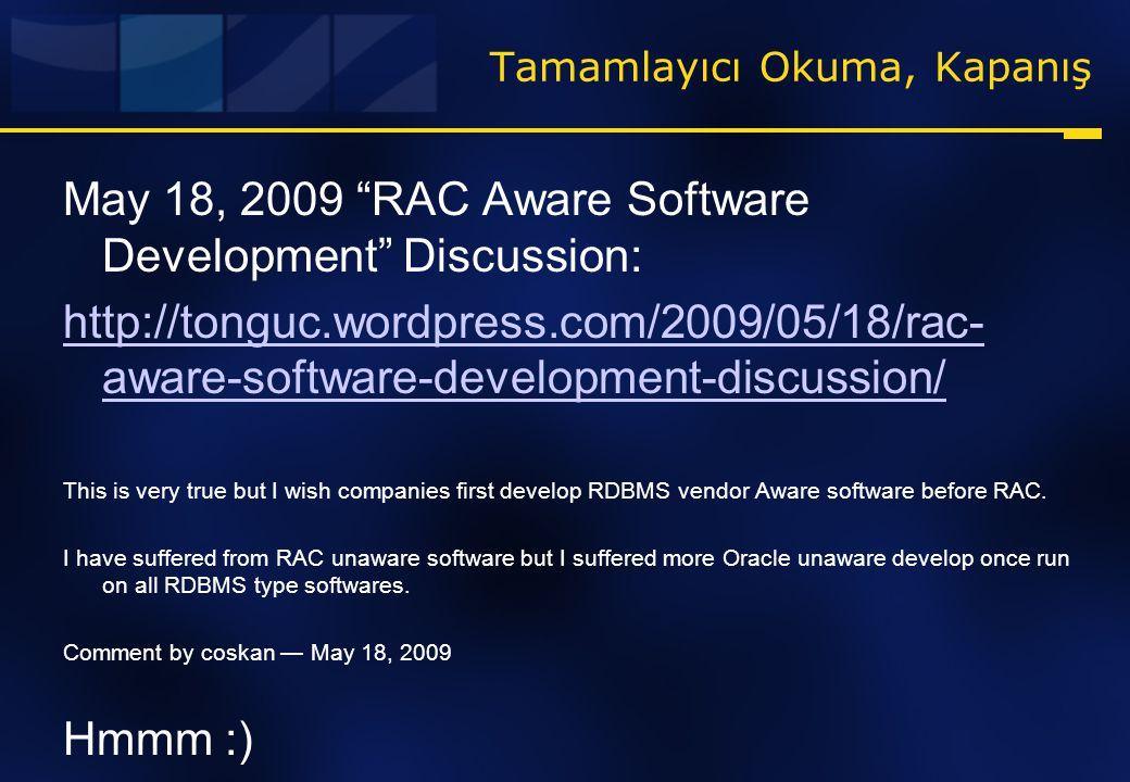 """Tamamlayıcı Okuma, Kapanış May 18, 2009 """"RAC Aware Software Development"""" Discussion: http://tonguc.wordpress.com/2009/05/18/rac- aware-software-develo"""