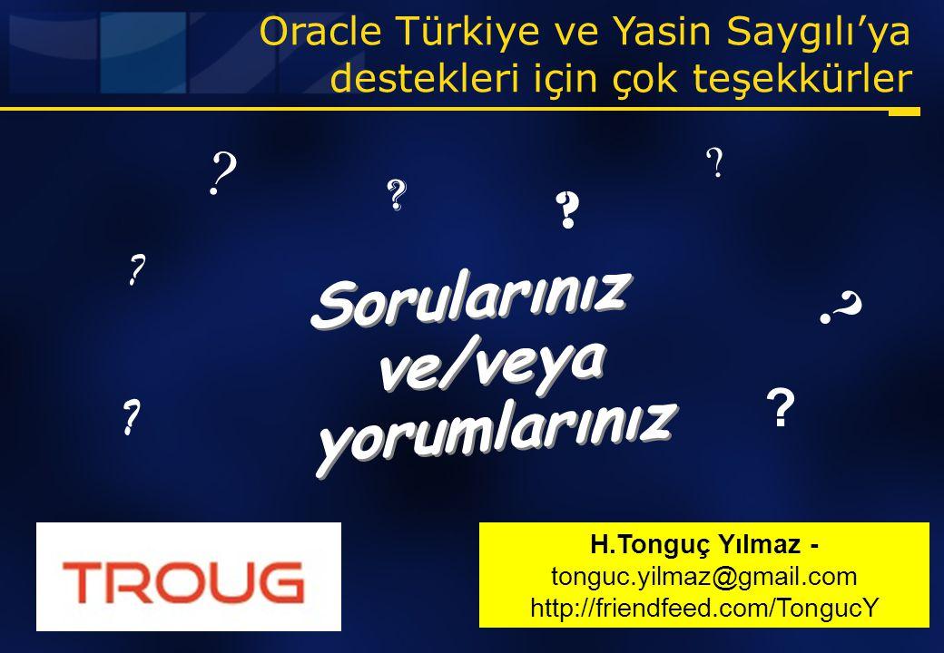 Sorularınız ve/veya yorumlarınız ? ? ? ? ? ? ? ? ? ? ? Oracle Türkiye ve Yasin Saygılı'ya destekleri için çok teşekkürler H.Tonguç Yılmaz - tonguc.yil