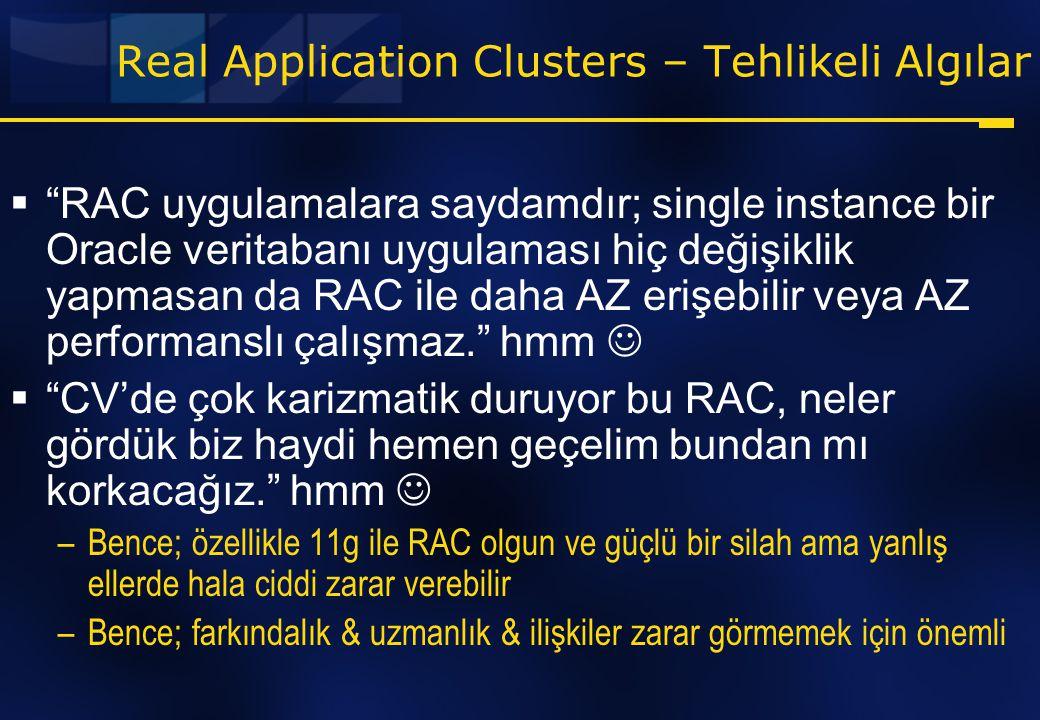 """Real Application Clusters – Tehlikeli Algılar  """"RAC uygulamalara saydamdır; single instance bir Oracle veritabanı uygulaması hiç değişiklik yapmasan"""