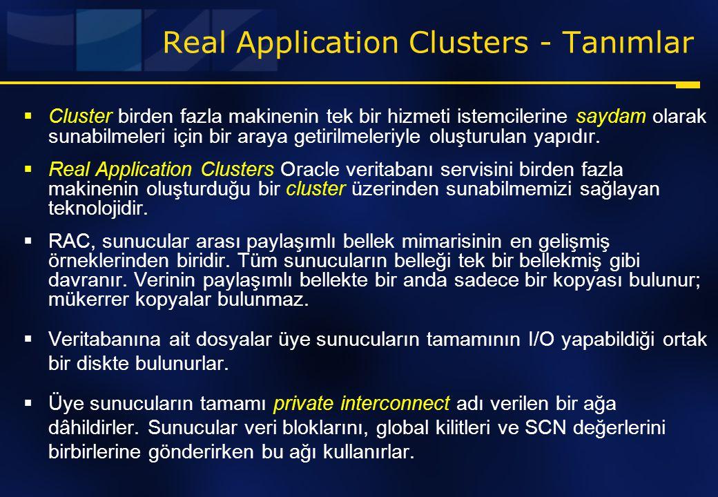 Real Application Clusters - Tanımlar  Cluster birden fazla makinenin tek bir hizmeti istemcilerine saydam olarak sunabilmeleri için bir araya getiril