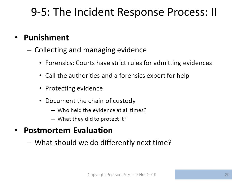 9-5: The Incident Response Process: II Punishment – Collecting and managing evidence Forensics: Courts have strict rules for admitting evidences Call