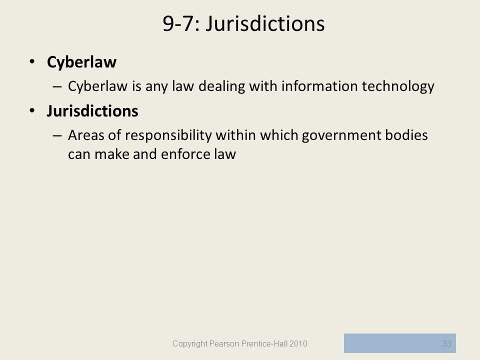 9-7: Jurisdictions Cyberlaw – Cyberlaw is any law dealing with information technology Jurisdictions – Areas of responsibility within which government