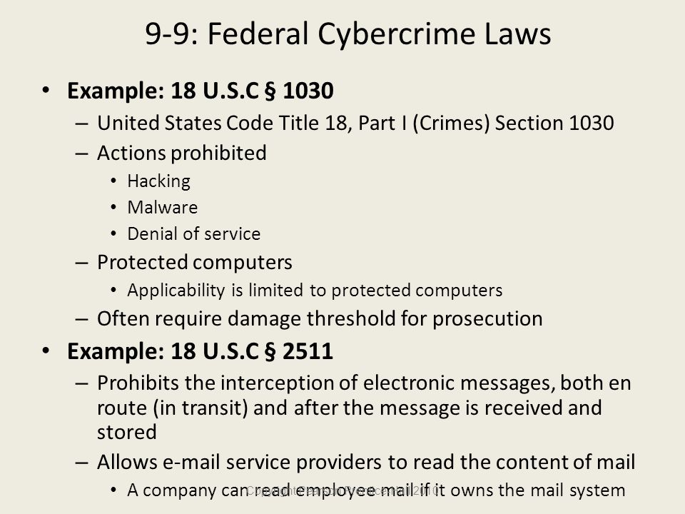 9-9: Federal Cybercrime Laws Example: 18 U.S.C § 1030 – United States Code Title 18, Part I (Crimes) Section 1030 – Actions prohibited Hacking Malware